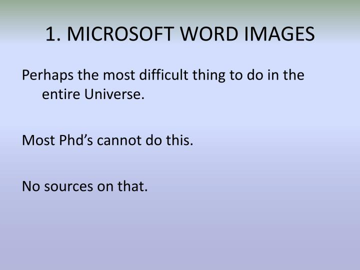 1. MICROSOFT WORD IMAGES
