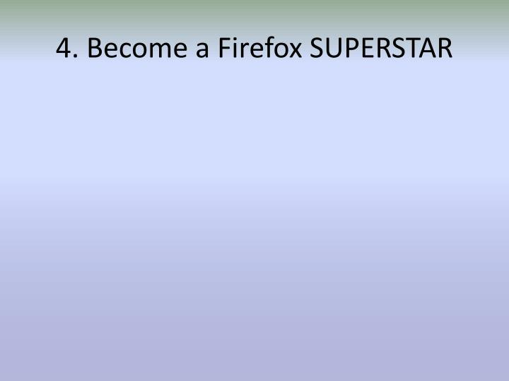 4. Become a Firefox SUPERSTAR