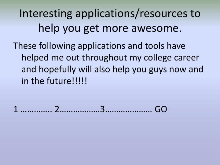 Interesting applications/resources to help you get more awesome.