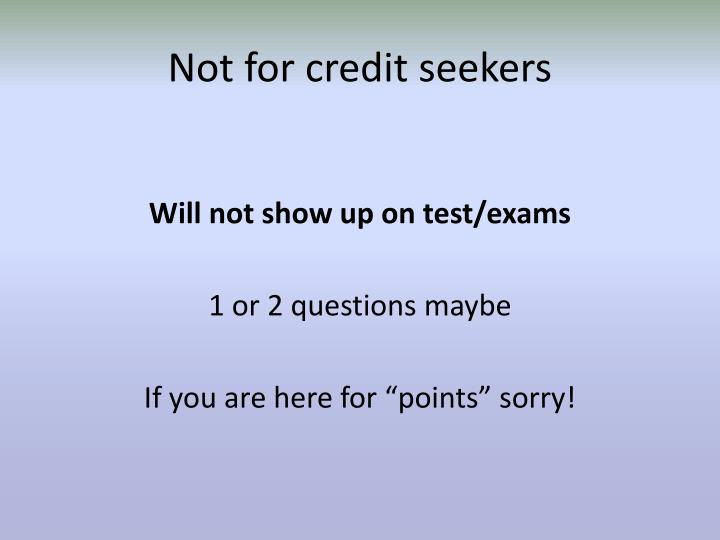Not for credit seekers