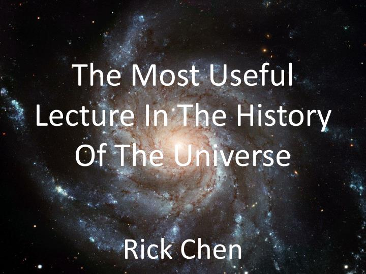 The most useful lecture i n the history o f t he universe