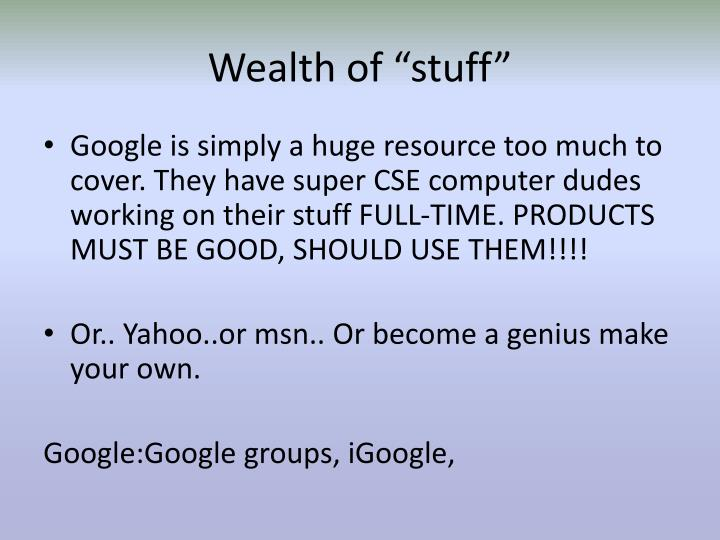 "Wealth of ""stuff"""