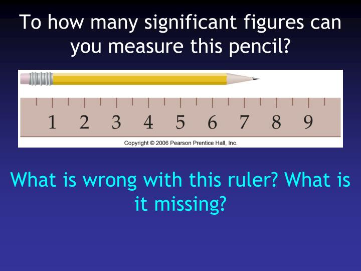 To how many significant figures can you measure this pencil?