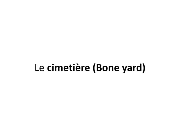 Le cimeti re bone yard