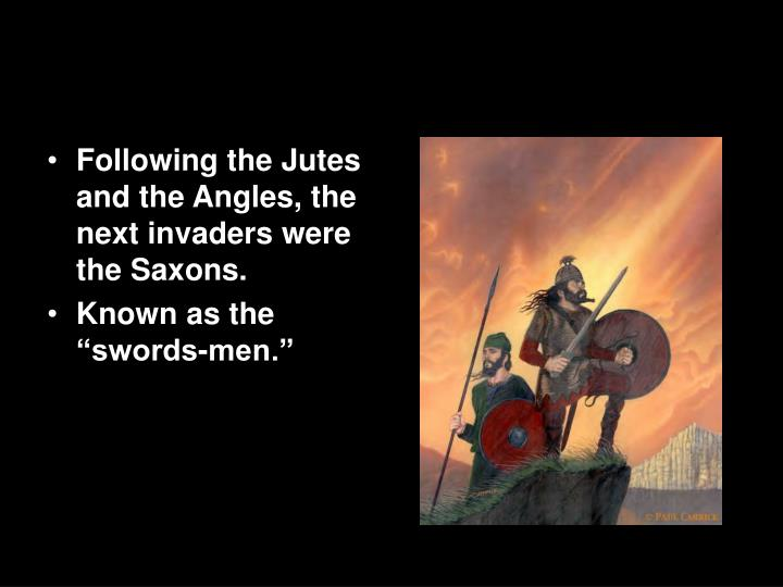 Following the Jutes and the Angles, the next invaders were the Saxons.