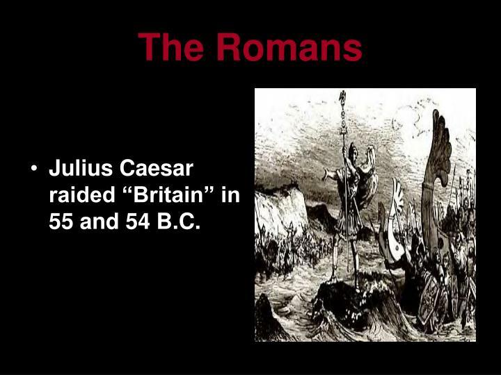 """Julius Caesar raided """"Britain"""" in 55 and 54 B.C."""