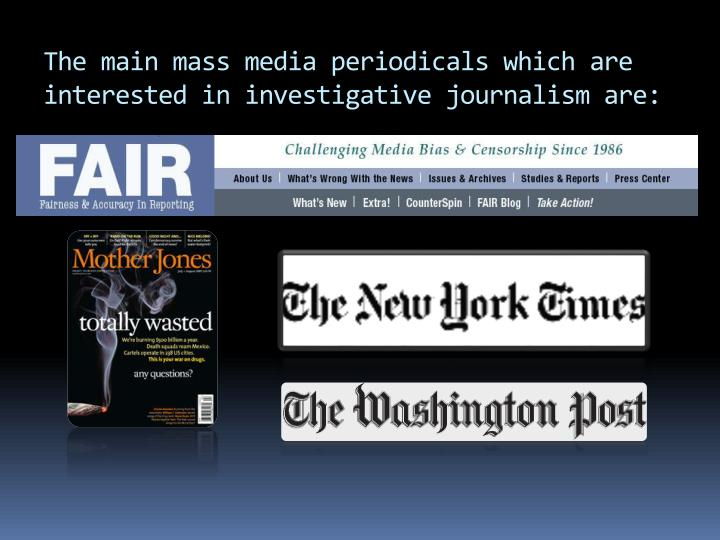 The main mass media periodicals which are interested in investigative journalism are: