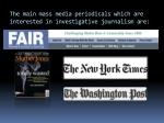 the main mass media periodicals which are interested in investigative journalism are