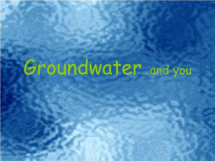 Groundwater and you