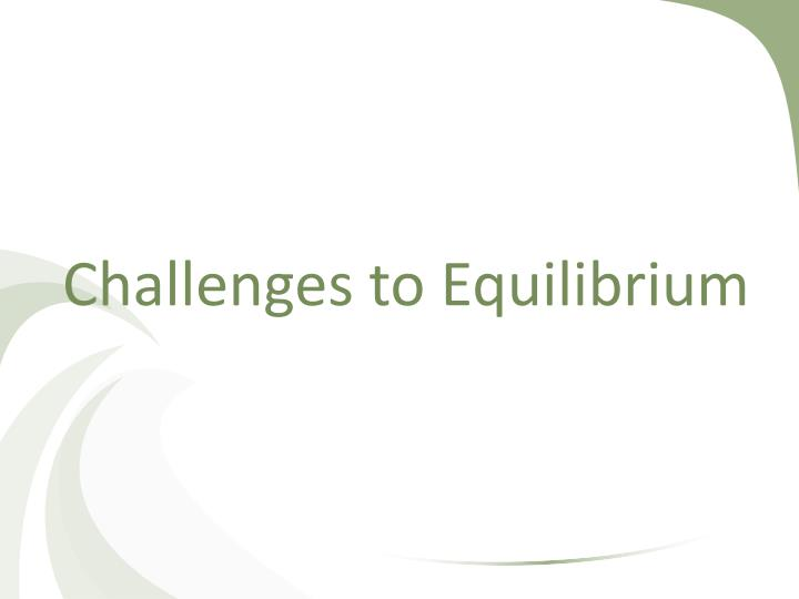 Challenges to Equilibrium