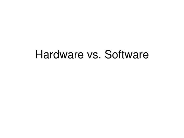 Hardware vs. Software