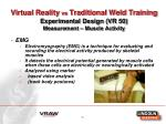 virtual reality vs traditional weld training experimental design vr 50 measurement muscle activity