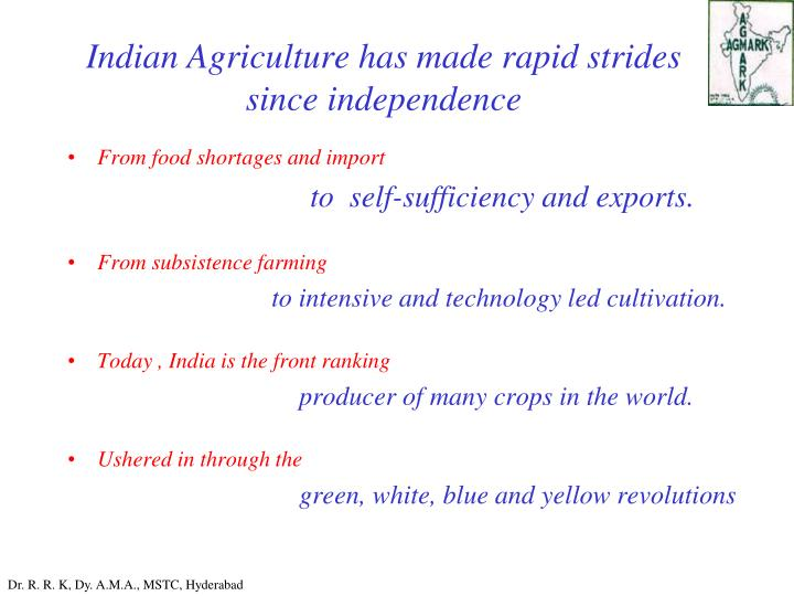 Indian agriculture has made rapid strides since independence