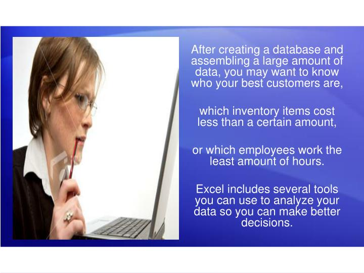 After creating a database and assembling a large amount of data, you may want to know who your best customers are,