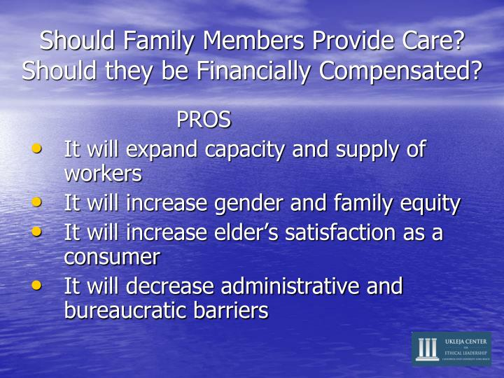 Should Family Members Provide Care? Should they be Financially Compensated?