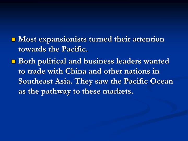 Most expansionists turned their attention towards the Pacific.