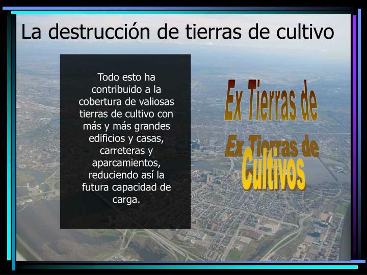 La destrucción de tierras de cultivo