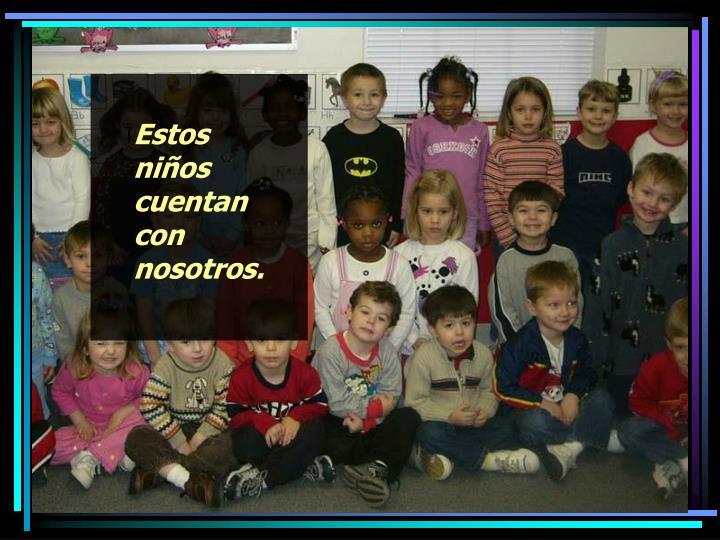 Estos niños cuentan con nosotros.
