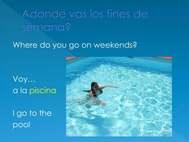 Adonde vas los fines de semana?