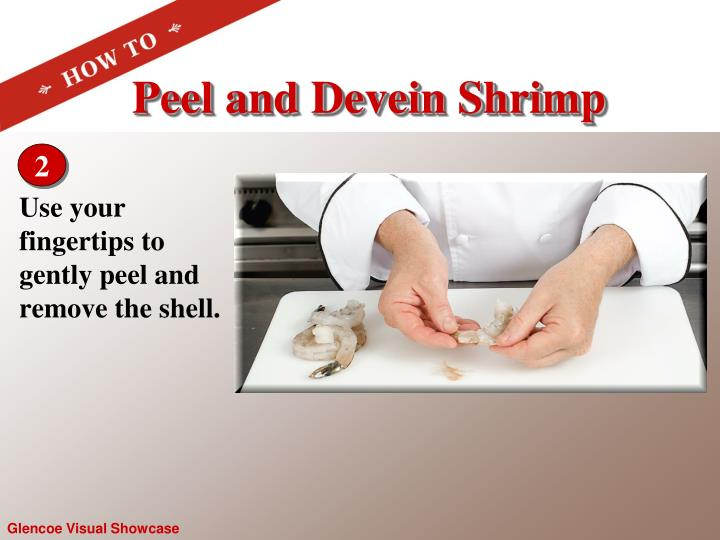 Use your  fingertips to gently peel and remove the shell.