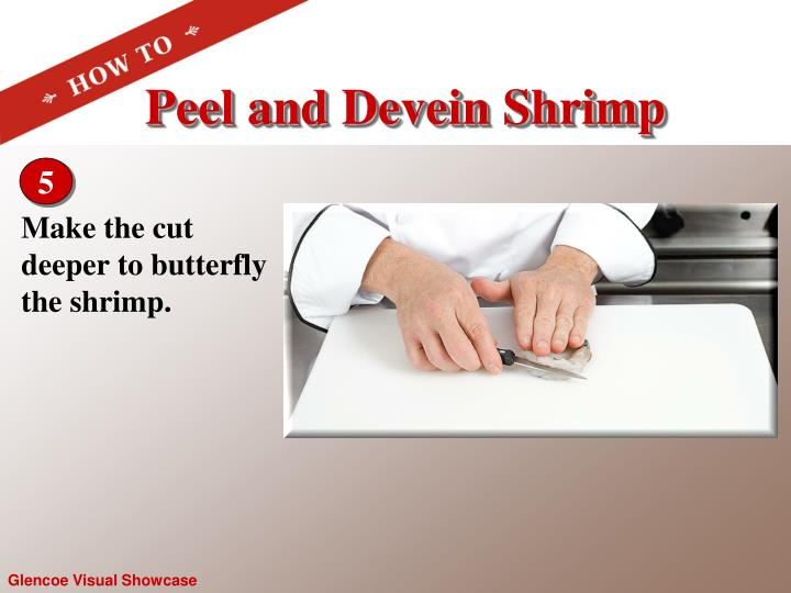 Make the cut deeper to butterfly the shrimp.