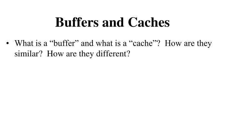 Buffers and Caches