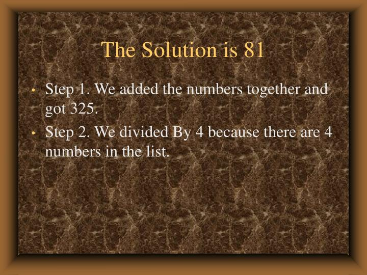 The Solution is 81