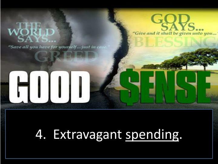 4.  Extravagant