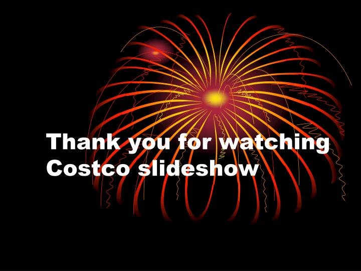 Thank you for watching Costco slideshow