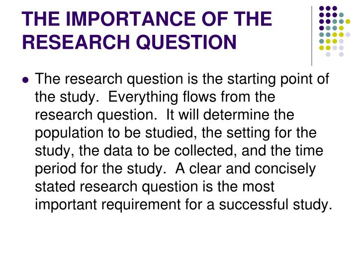 THE IMPORTANCE OF THE RESEARCH QUESTION