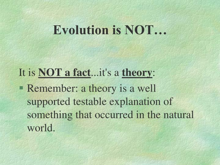 Evolution is NOT…