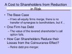 a cost to shareholders from reduction in risk