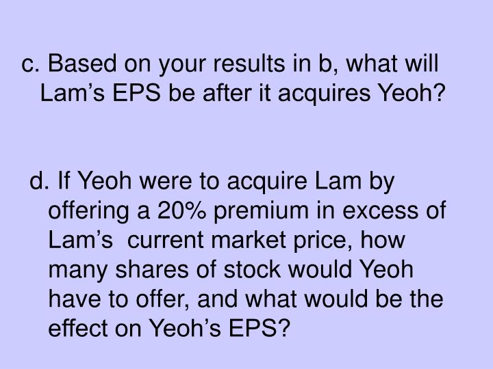 c. Based on your results in b, what will Lam's EPS be after it acquires Yeoh?