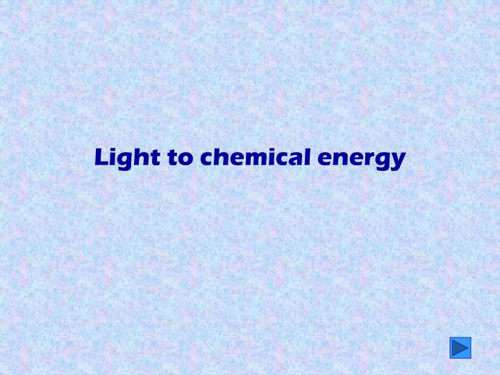 Light to chemical energy