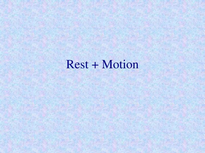 Rest + Motion
