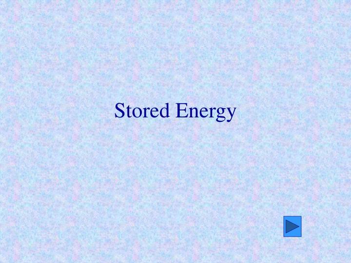 Stored Energy