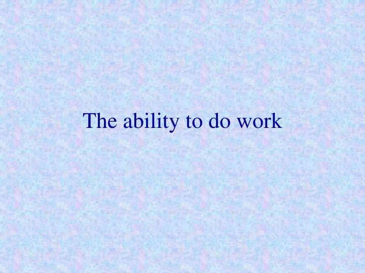 The ability to do work