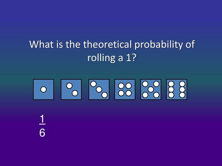 What is the theoretical probability of rolling a 1?
