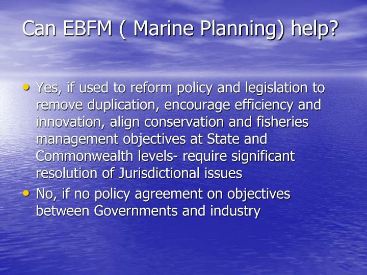 Can EBFM ( Marine Planning) help?