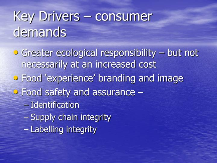 Key Drivers – consumer demands