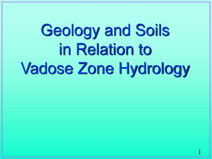 Geology and soils in relation to vadose zone hydrology