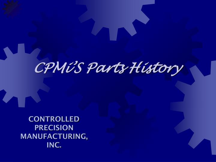 Cpmi s parts history