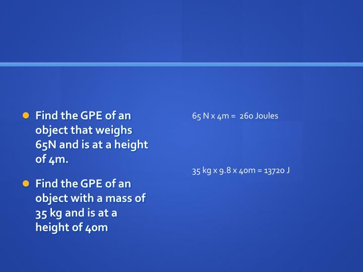 Find the GPE of an object that weighs 65N and is at a height of 4m.
