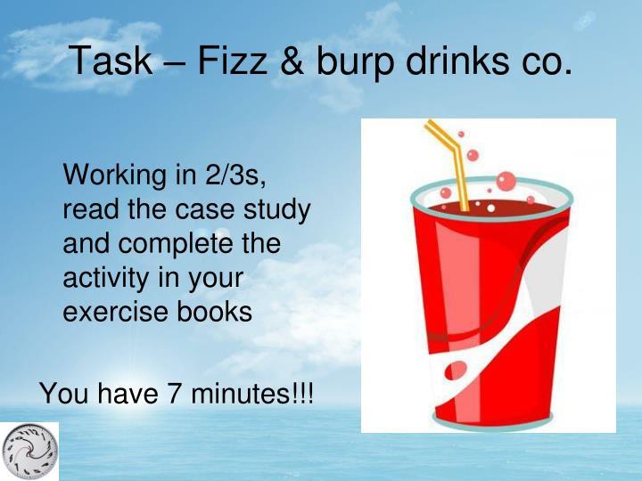 Task – Fizz & burp drinks co.