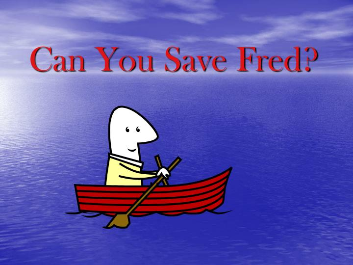 Can you save fred