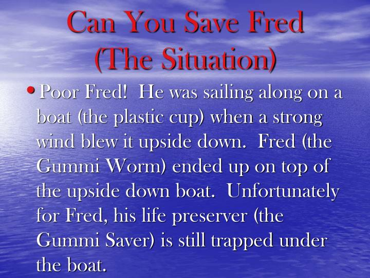 Can you save fred the situation