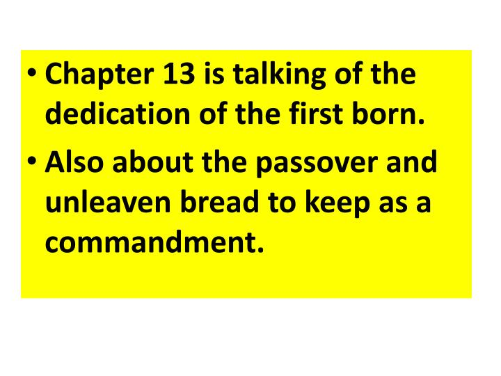 Chapter 13 is talking of the dedication of the first born.