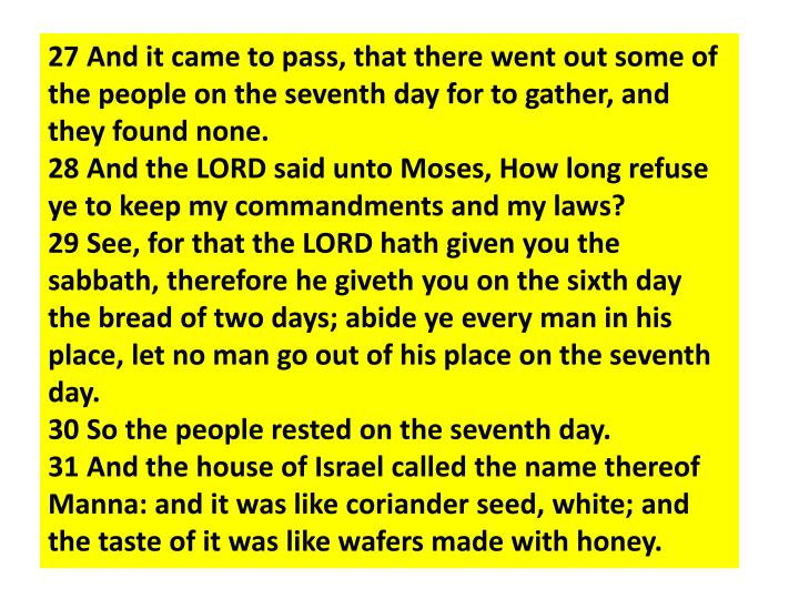 27 And it came to pass, that there went out some of the people on the seventh day for to gather, and they found none.