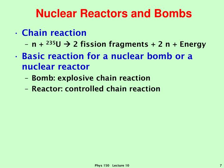 Nuclear Reactors and Bombs