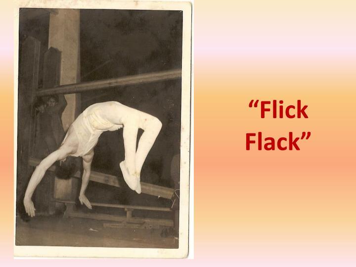 """""""Flick Flack"""""""